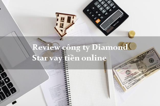 Review công ty Diamond Star vay tiền online