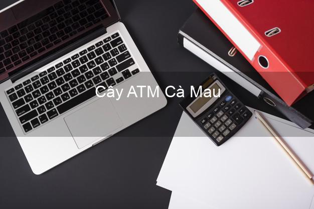 Cây ATM Cà Mau