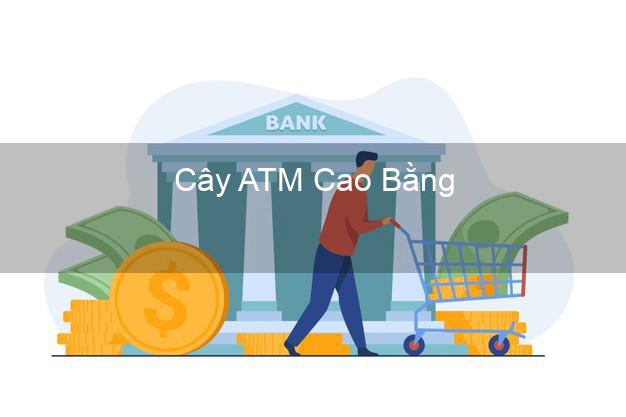 Cây ATM Cao Bằng