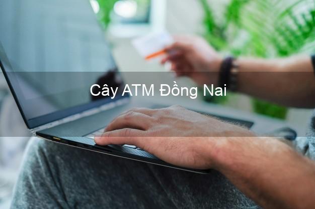 Cây ATM Đồng Nai