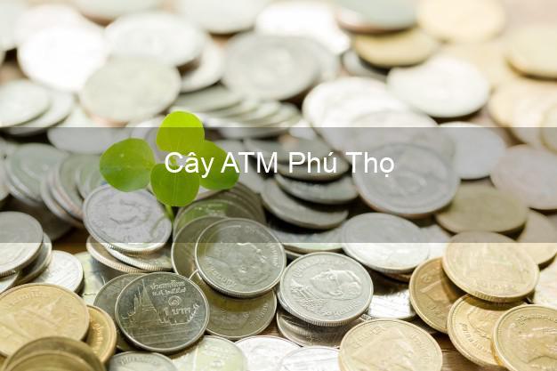 Cây ATM Phú Thọ