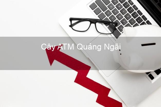 Cây ATM Quảng Ngãi