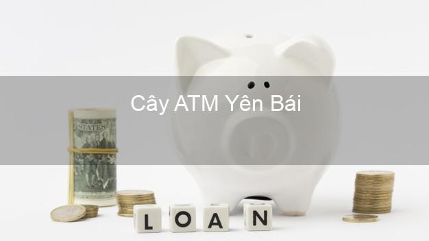 Cây ATM Yên Bái