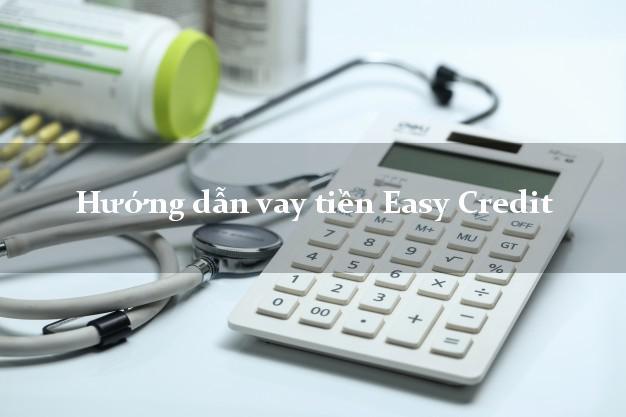 Hướng dẫn vay tiền Easy Credit giải ngân nhanh