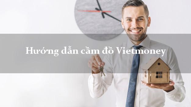Hướng dẫn cầm đồ Vietmoney đơn giản