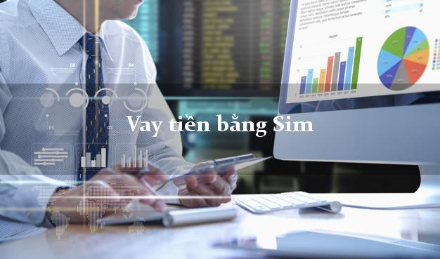 Vay tiền bằng Sim Nhanh Nhất