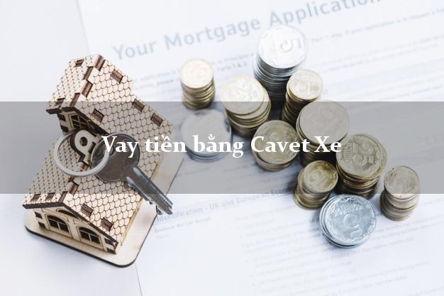 Vay tiền bằng Cavet Xe Ngân Hàng