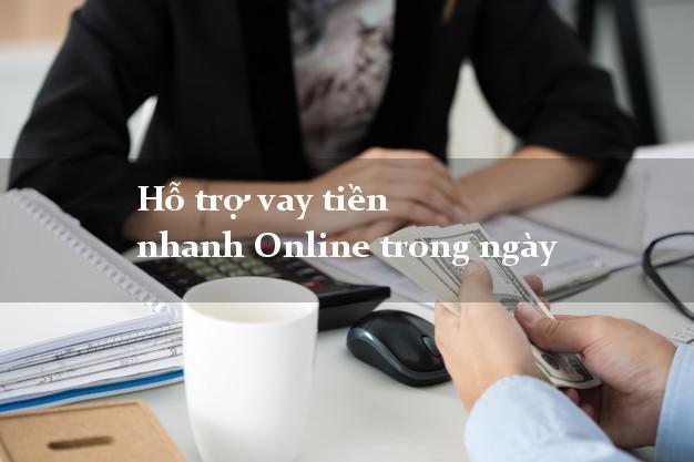 Hỗ trợ vay tiền nhanh Online trong ngày